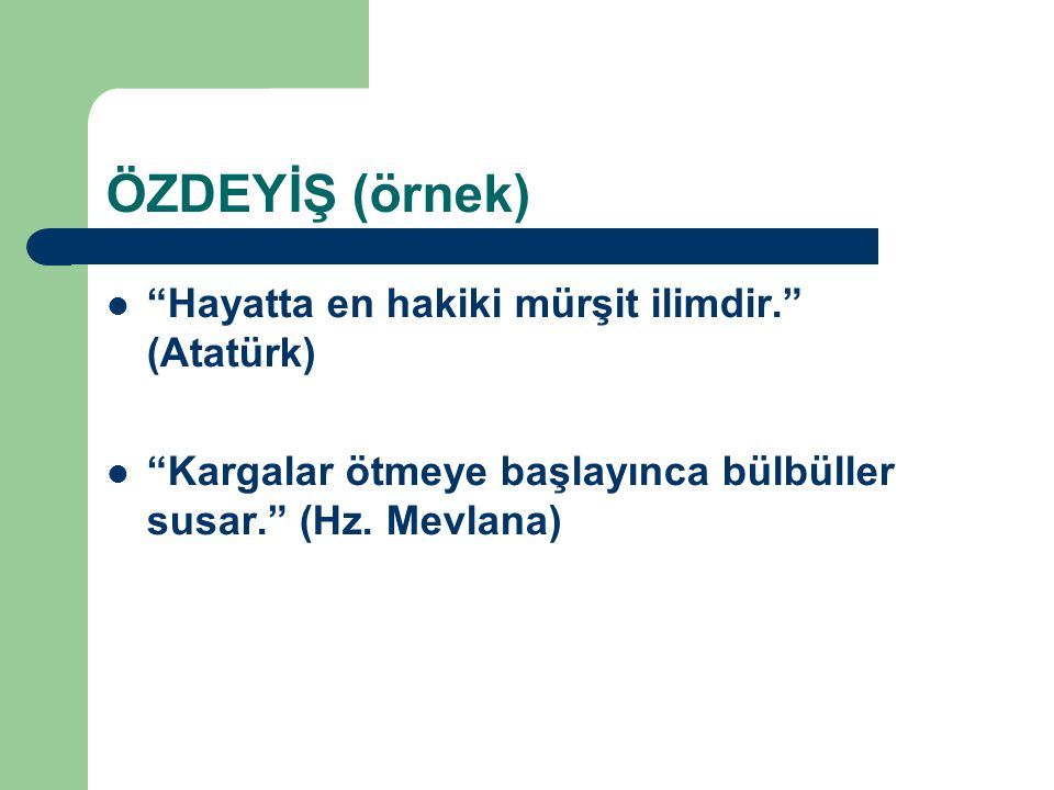 """ÖZDEYİŞ (örnek) """"Hayatta en hakiki mürşit ilimdir."""" (Atatürk) """"Kargalar ötmeye başlayınca bülbüller susar."""" (Hz. Mevlana)"""