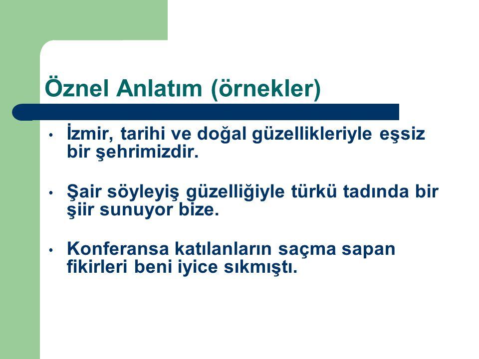 Öznel Anlatım (örnekler) İzmir, tarihi ve doğal güzellikleriyle eşsiz bir şehrimizdir. Şair söyleyiş güzelliğiyle türkü tadında bir şiir sunuyor bize.