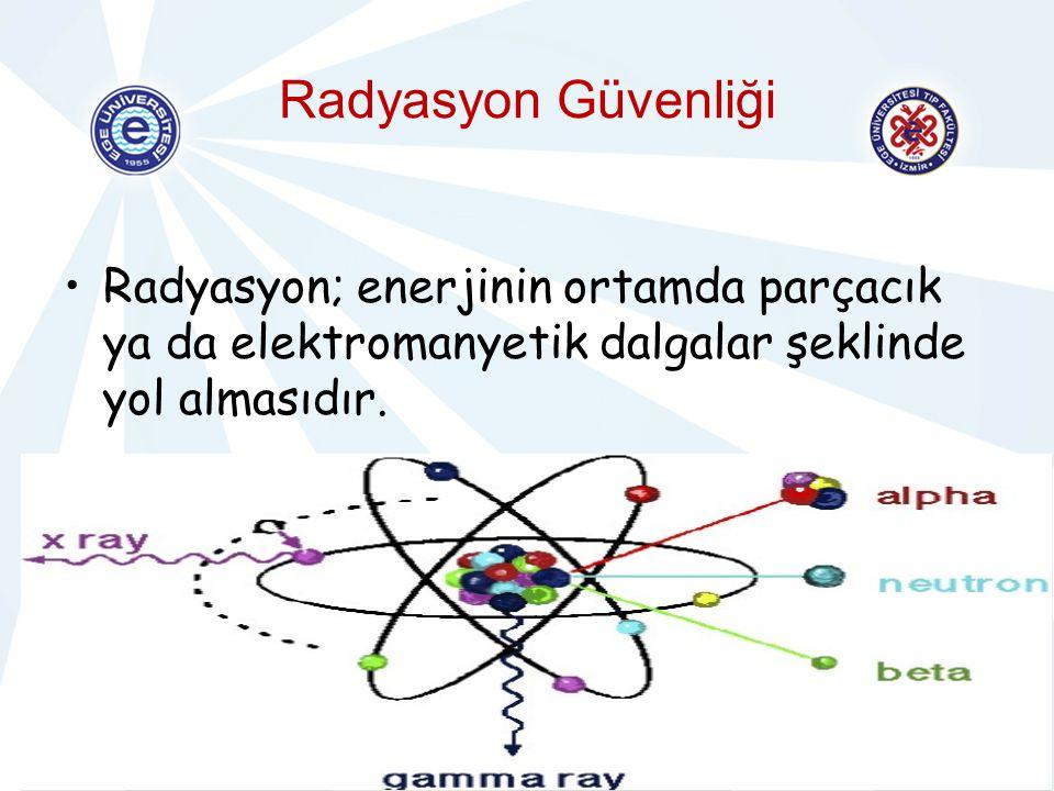 HASTA GÜVENLİĞİHEMŞİRELİK HİZMETLERİ YÖNETİMİ Radyasyon Güvenliği Radyasyon; enerjinin ortamda parçacık ya da elektromanyetik dalgalar şeklinde yol al
