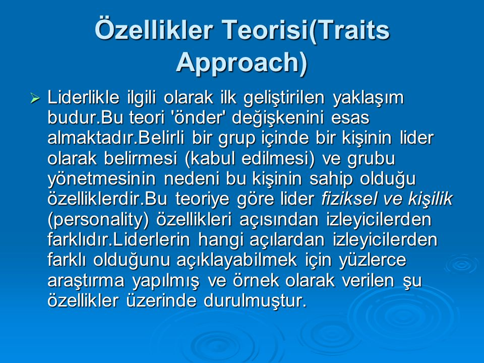 Özellikler Teorisi(Traits Approach)  Liderlikle ilgili olarak ilk geliştirilen yaklaşım budur.Bu teori 'önder' değişkenini esas almaktadır.Belirli bi
