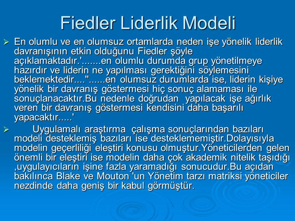 Fiedler Liderlik Modeli  En olumlu ve en olumsuz ortamlarda neden işe yönelik liderlik davranışının etkin olduğunu Fiedler şöyle açıklamaktadır.'....