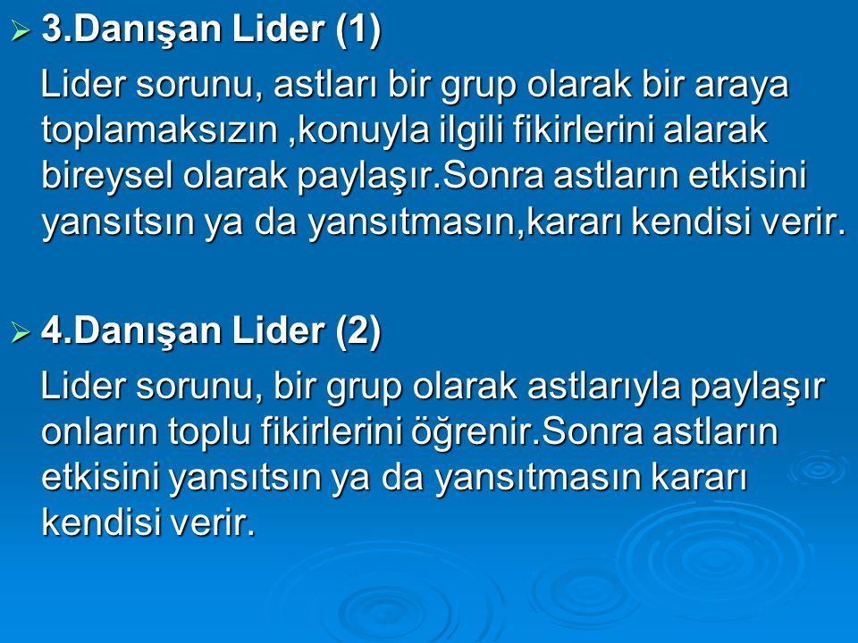  3.Danışan Lider (1) Lider sorunu, astları bir grup olarak bir araya toplamaksızın,konuyla ilgili fikirlerini alarak bireysel olarak paylaşır.Sonra a