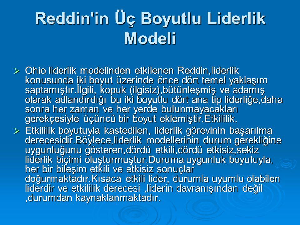 Reddin'in Üç Boyutlu Liderlik Modeli  Ohio liderlik modelinden etkilenen Reddin,liderlik konusunda iki boyut üzerinde önce dört temel yaklaşım saptam