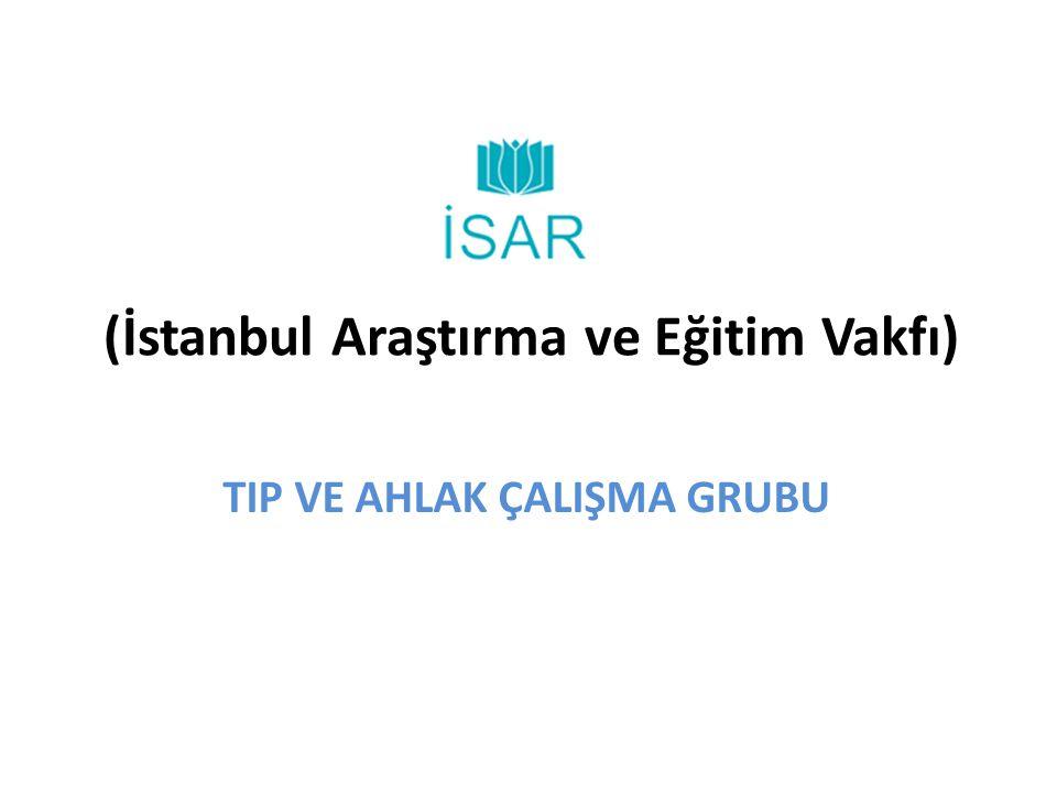 (İstanbul Araştırma ve Eğitim Vakfı) TIP VE AHLAK ÇALIŞMA GRUBU
