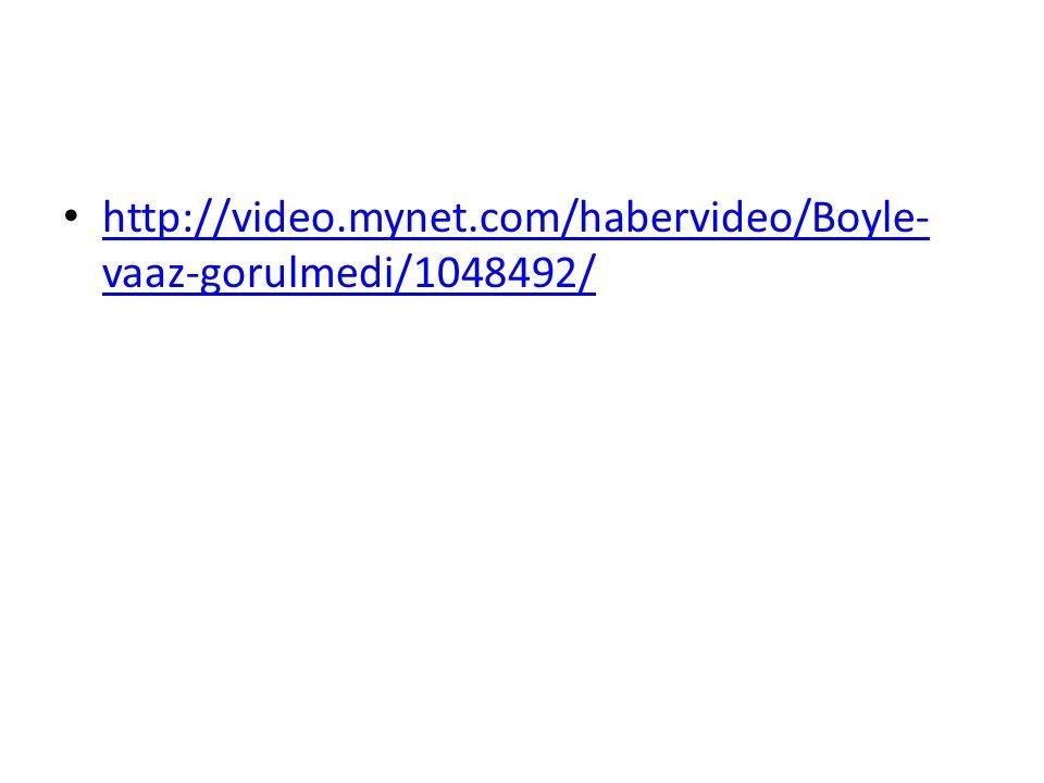 http://video.mynet.com/habervideo/Boyle- vaaz-gorulmedi/1048492/ http://video.mynet.com/habervideo/Boyle- vaaz-gorulmedi/1048492/