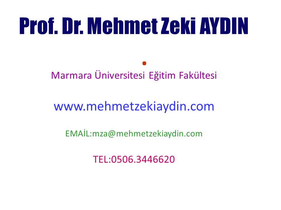 . Prof. Dr. Mehmet Zeki AYDIN Marmara Üniversitesi Eğitim Fakültesi www.mehmetzekiaydin.com EMAİL:mza@mehmetzekiaydin.com TEL:0506.3446620
