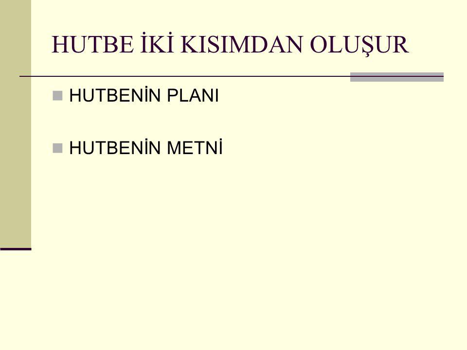 HUTBENİN PLANI Hutbe (Hutbe Metni), önceden hazırlanan bir plâna (Hutbe Plânı) göre yazılır ve bu plânla birlikte değerlendirilmek üzere komisyona teslim edilir.