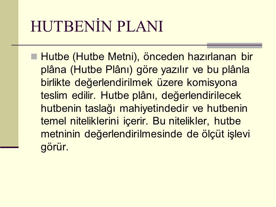 HUTBENİN PLANI Hutbe (Hutbe Metni), önceden hazırlanan bir plâna (Hutbe Plânı) göre yazılır ve bu plânla birlikte değerlendirilmek üzere komisyona tes