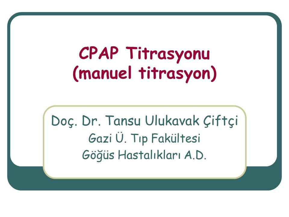 CPAP Titrasyonu (manuel titrasyon) Doç.Dr. Tansu Ulukavak Çiftçi Gazi Ü.