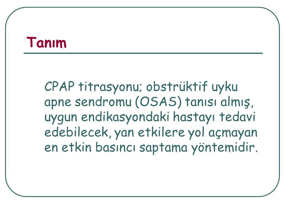 Tanım CPAP titrasyonu; obstrüktif uyku apne sendromu (OSAS) tanısı almış, uygun endikasyondaki hastayı tedavi edebilecek, yan etkilere yol açmayan en etkin basıncı saptama yöntemidir.
