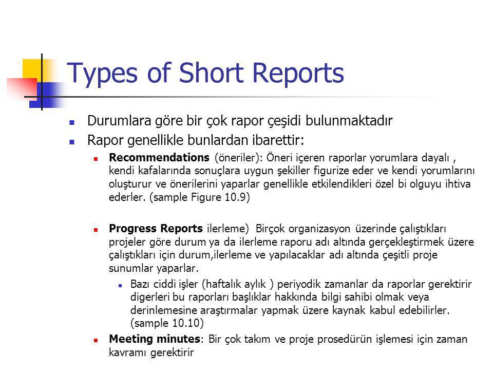 Types of Short Reports Durumlara göre bir çok rapor çeşidi bulunmaktadır Rapor genellikle bunlardan ibarettir: Recommendations (öneriler): Öneri içere