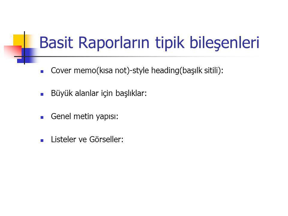 Basit Raporların tipik bileşenleri Cover memo(kısa not)-style heading(başılk sitili): Büyük alanlar için başlıklar: Genel metin yapısı: Listeler ve Gö