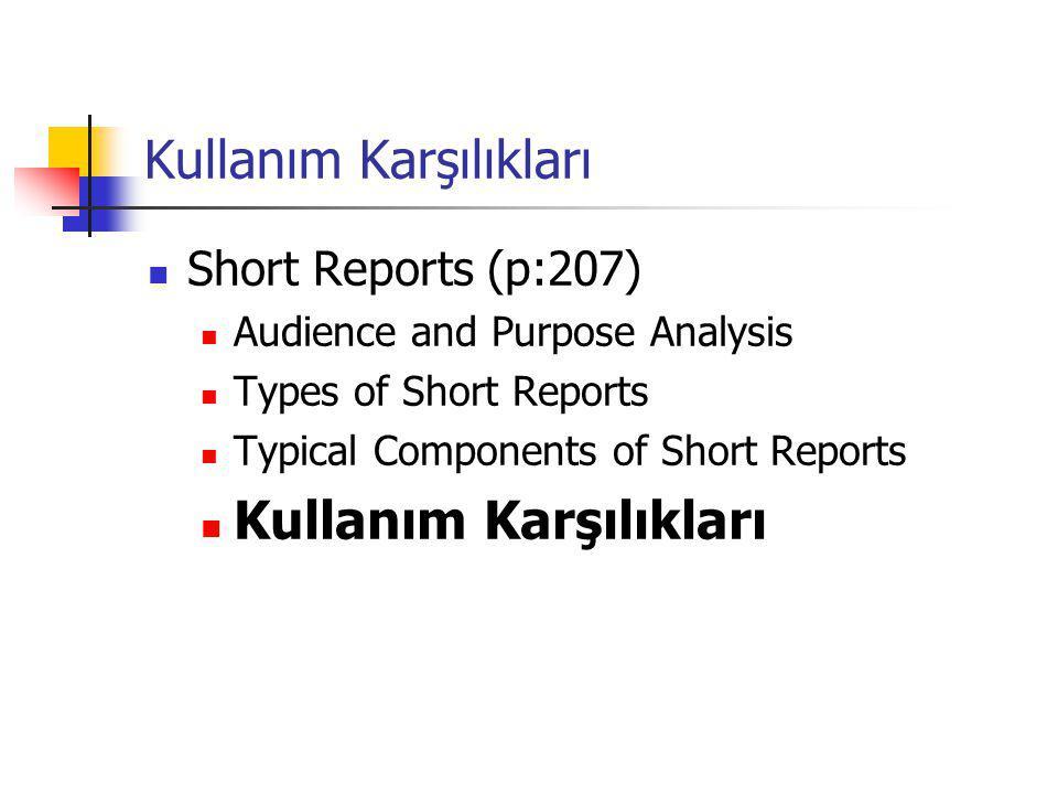 Kullanım Karşılıkları Short Reports (p:207) Audience and Purpose Analysis Types of Short Reports Typical Components of Short Reports Kullanım Karşılık