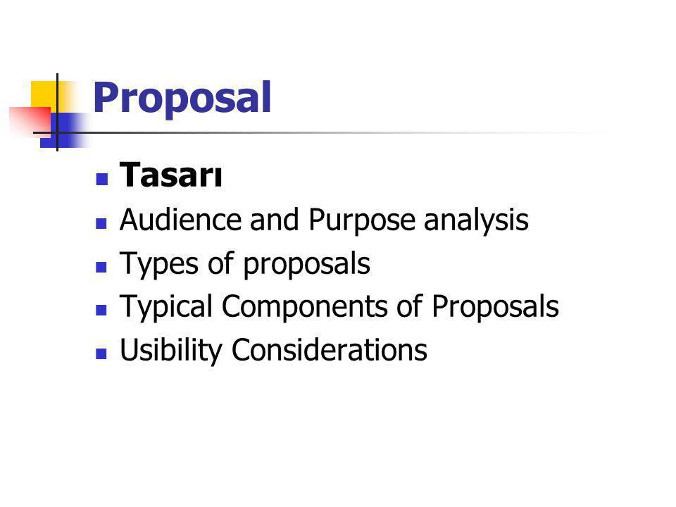 Proposal Tasarı Audience and Purpose analysis Types of proposals Typical Components of Proposals Usibility Considerations