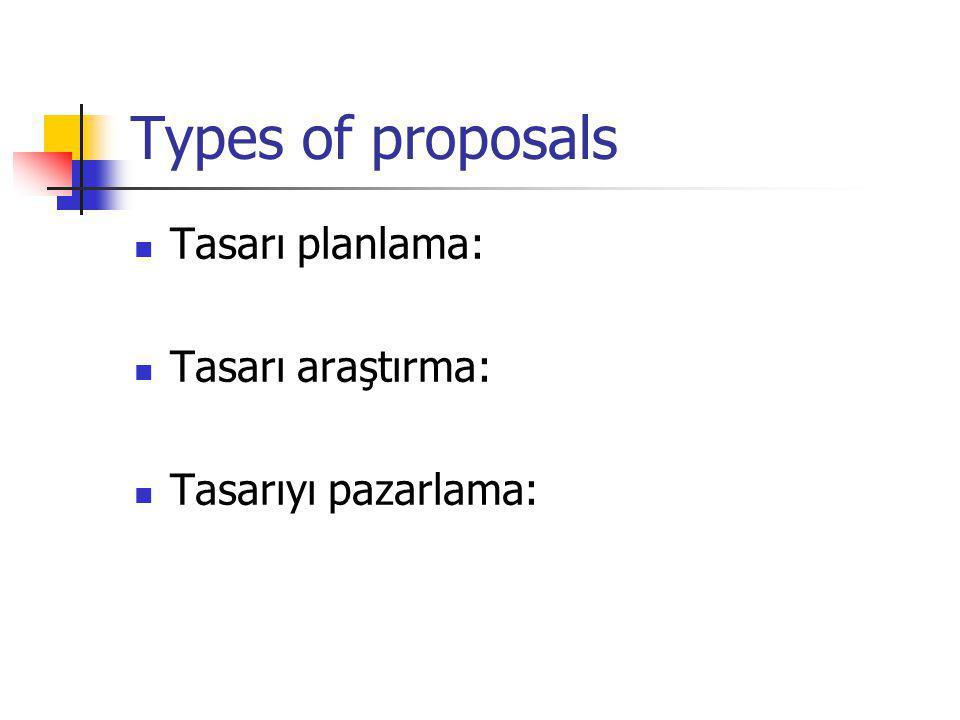 Types of proposals Tasarı planlama: Tasarı araştırma: Tasarıyı pazarlama: