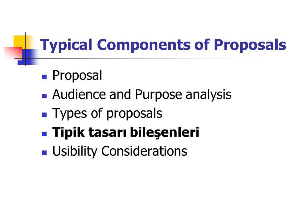 Typical Components of Proposals Proposal Audience and Purpose analysis Types of proposals Tipik tasarı bileşenleri Usibility Considerations