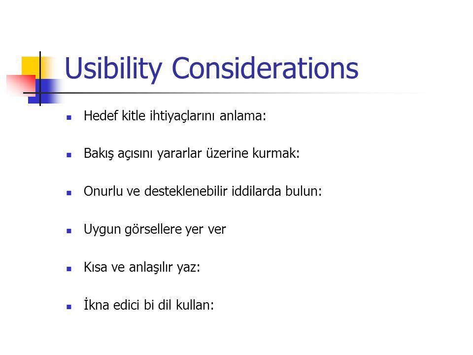 Usibility Considerations Hedef kitle ihtiyaçlarını anlama: Bakış açısını yararlar üzerine kurmak: Onurlu ve desteklenebilir iddilarda bulun: Uygun görsellere yer ver Kısa ve anlaşılır yaz: İkna edici bi dil kullan: