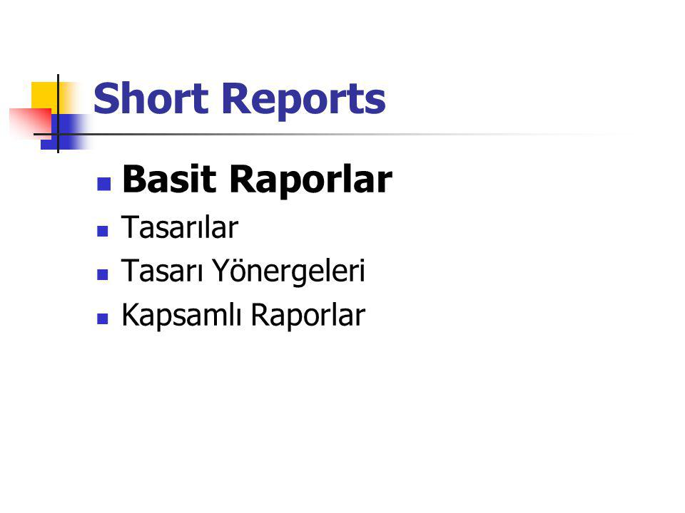 Basit Raporlar –(Genel Bakış) Basit Raporlar(sy:207) Kullanıcı ve Amaç Analizi Basit raporların türleri Basit Raporların tipik bileşenleri Kullanım Karşılıkları