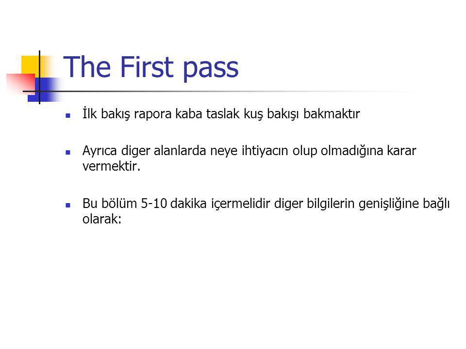 The First pass İlk bakış rapora kaba taslak kuş bakışı bakmaktır Ayrıca diger alanlarda neye ihtiyacın olup olmadığına karar vermektir. Bu bölüm 5-10