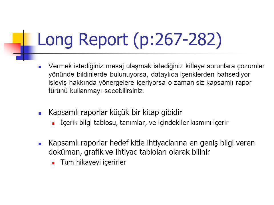 Long Report (p:267-282) Vermek istediğiniz mesaj ulaşmak istediğiniz kitleye sorunlara çözümler yönünde bildirilerde bulunuyorsa, dataylıca içeriklerden bahsediyor işleyiş hakkında yönergelere içeriyorsa o zaman siz kapsamlı rapor türünü kullanmayı secebilirsiniz.
