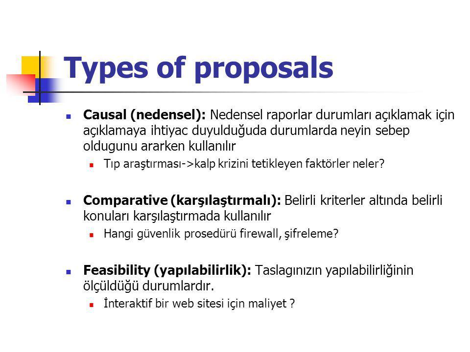 Types of proposals Causal (nedensel): Nedensel raporlar durumları açıklamak için açıklamaya ihtiyac duyulduğuda durumlarda neyin sebep oldugunu ararken kullanılır Tıp araştırması->kalp krizini tetikleyen faktörler neler.