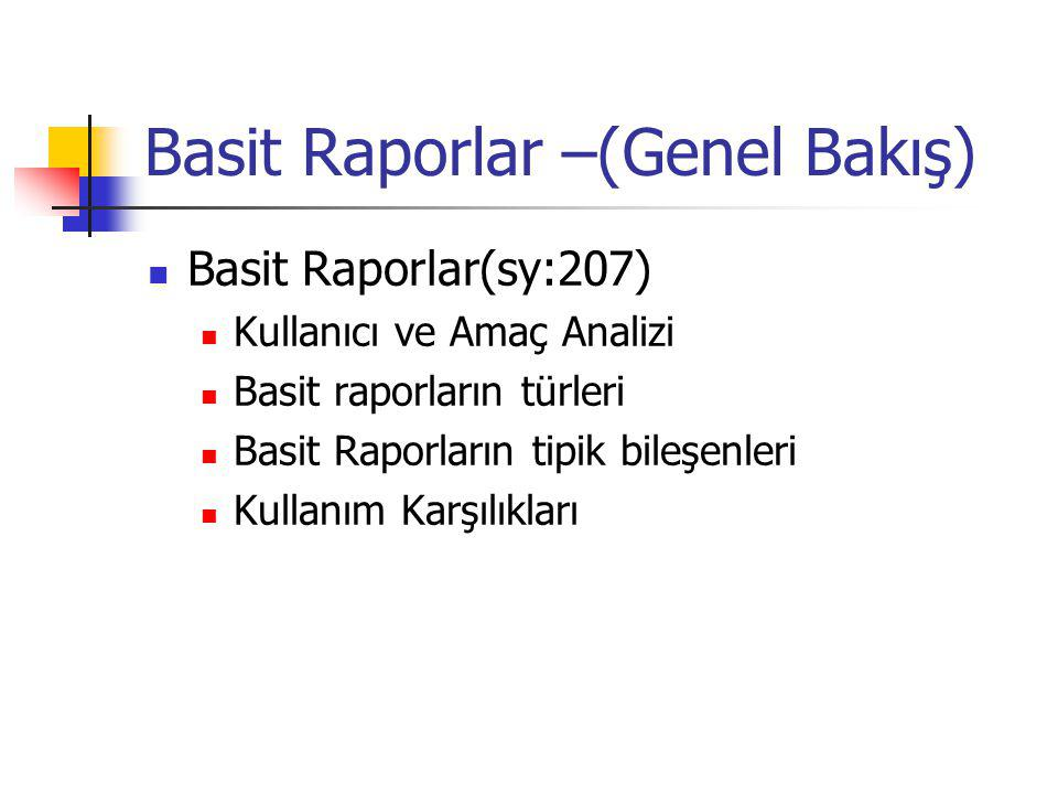 Basit Raporlar –(Genel Bakış) Basit Raporlar(sy:207) Kullanıcı ve Amaç Analizi Basit raporların türleri Basit Raporların tipik bileşenleri Kullanım Ka