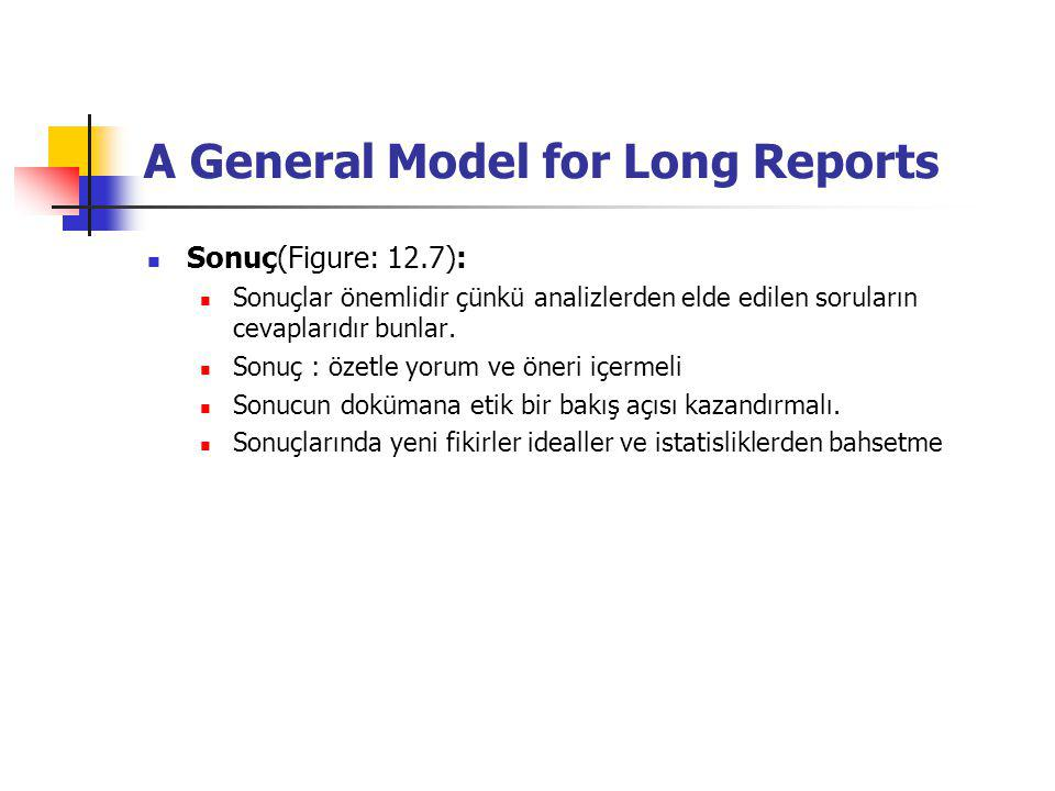 A General Model for Long Reports Sonuç(Figure: 12.7): Sonuçlar önemlidir çünkü analizlerden elde edilen soruların cevaplarıdır bunlar. Sonuç : özetle
