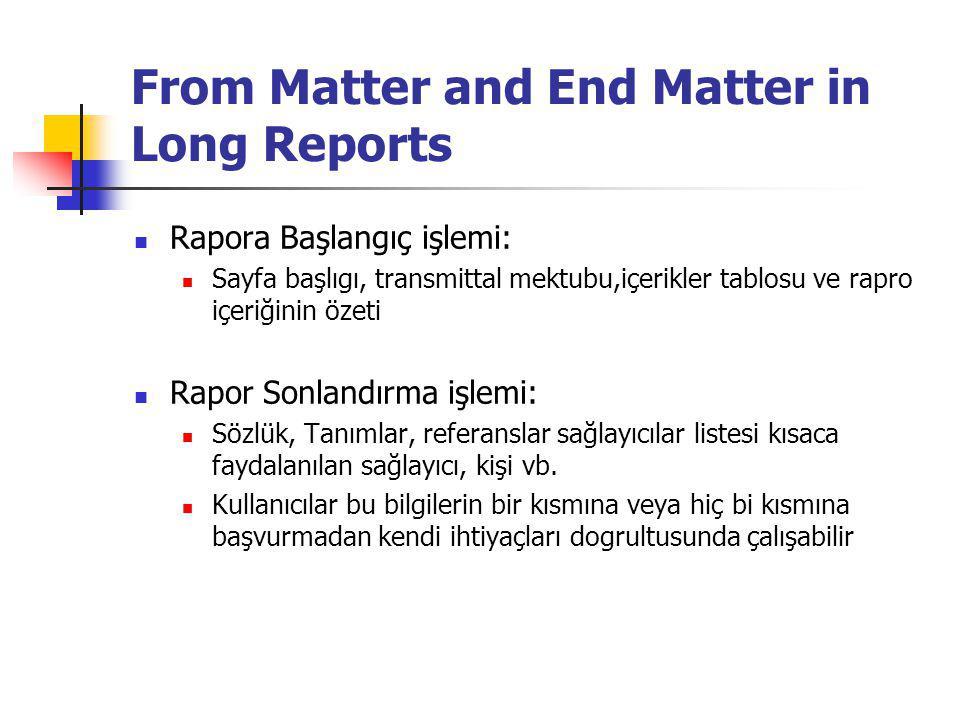 From Matter and End Matter in Long Reports Rapora Başlangıç işlemi: Sayfa başlıgı, transmittal mektubu,içerikler tablosu ve rapro içeriğinin özeti Rapor Sonlandırma işlemi: Sözlük, Tanımlar, referanslar sağlayıcılar listesi kısaca faydalanılan sağlayıcı, kişi vb.