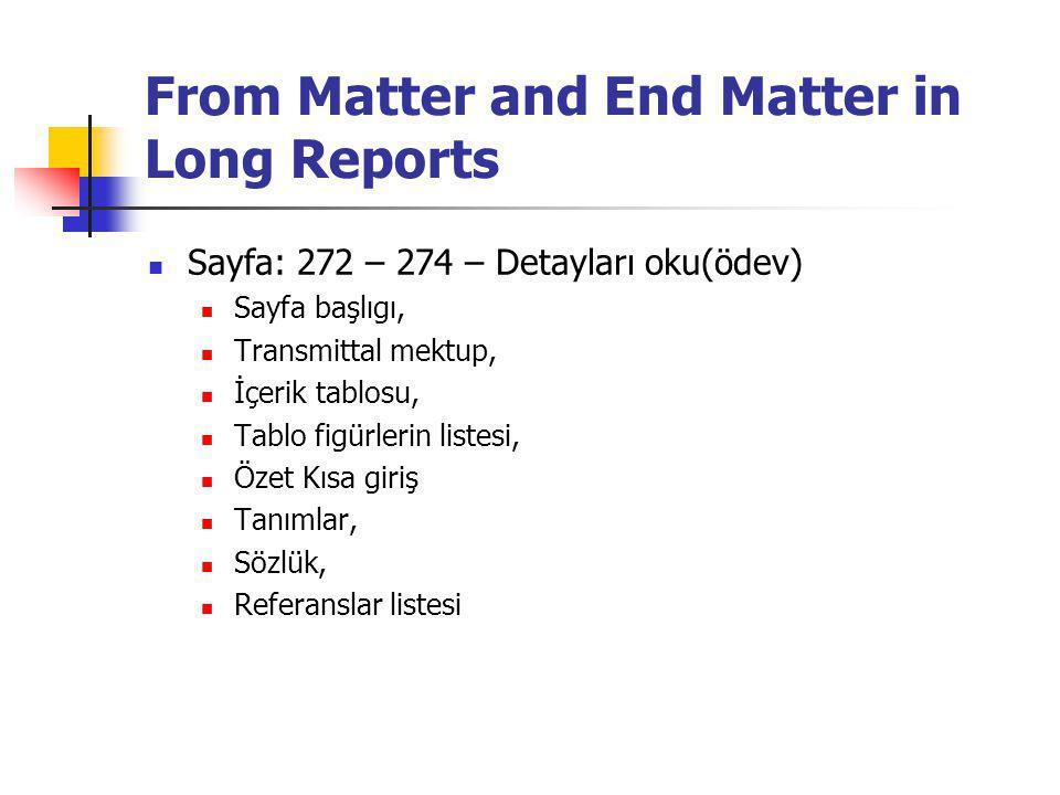 From Matter and End Matter in Long Reports Sayfa: 272 – 274 – Detayları oku(ödev) Sayfa başlıgı, Transmittal mektup, İçerik tablosu, Tablo figürlerin listesi, Özet Kısa giriş Tanımlar, Sözlük, Referanslar listesi