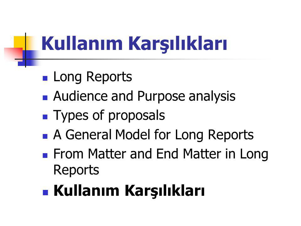 Kullanım Karşılıkları Long Reports Audience and Purpose analysis Types of proposals A General Model for Long Reports From Matter and End Matter in Lon