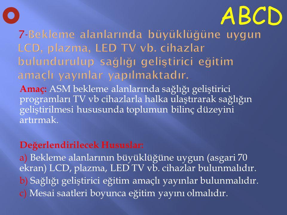 Amaç: ASM bekleme alanlarında sağlığı geliştirici programları TV vb cihazlarla halka ulaştırarak sağlığın geliştirilmesi hususunda toplumun bilinç düz