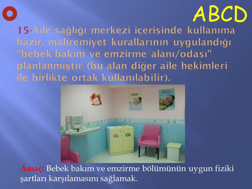 Amaç: Bebek bakım ve emzirme bölümünün uygun fiziki şartları karşılamasını sağlamak. ABCD O