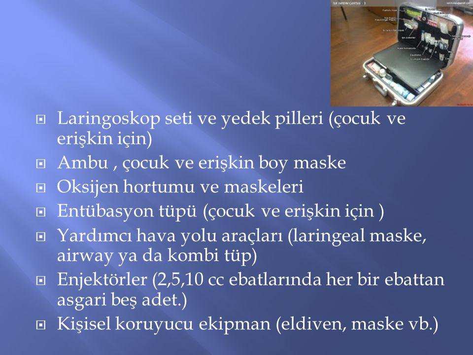  Laringoskop seti ve yedek pilleri (çocuk ve erişkin için)  Ambu, çocuk ve erişkin boy maske  Oksijen hortumu ve maskeleri  Entübasyon tüpü (çocuk
