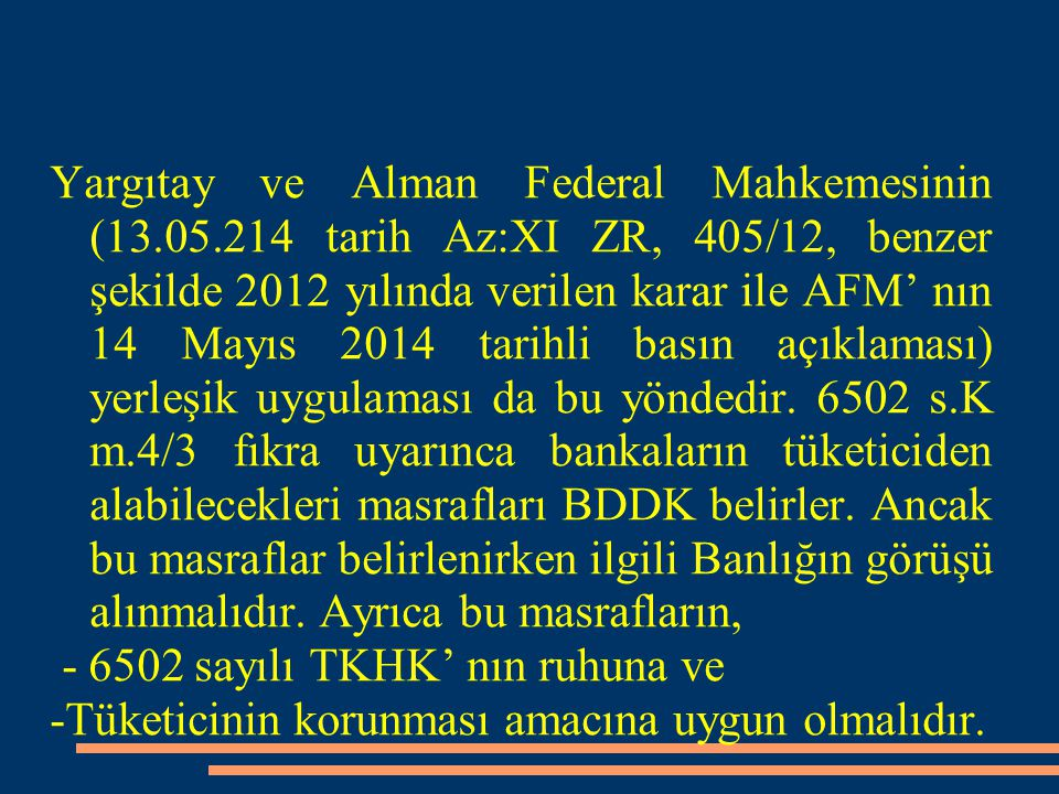 Yargıtay ve Alman Federal Mahkemesinin (13.05.214 tarih Az:XI ZR, 405/12, benzer şekilde 2012 yılında verilen karar ile AFM' nın 14 Mayıs 2014 tarihli