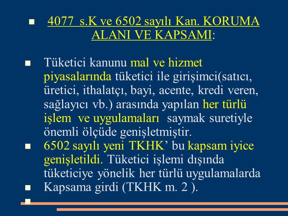 4077 s.K ve 6502 sayılı Kan. KORUMA ALANI VE KAPSAMI: Tüketici kanunu mal ve hizmet piyasalarında tüketici ile girişimci(satıcı, üretici, ithalatçı, b