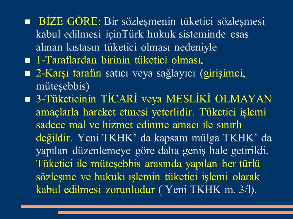 BİZE GÖRE: Bir sözleşmenin tüketici sözleşmesi kabul edilmesi içinTürk hukuk sisteminde esas alınan kıstasın tüketici olması nedeniyle 1-Taraflardan b