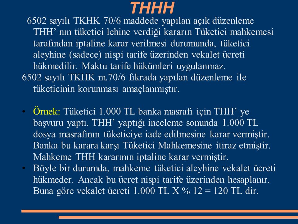 THHH 6502 sayılı TKHK 70/6 maddede yapılan açık düzenleme THH' nın tüketici lehine verdiği kararın Tüketici mahkemesi tarafından iptaline karar verilm