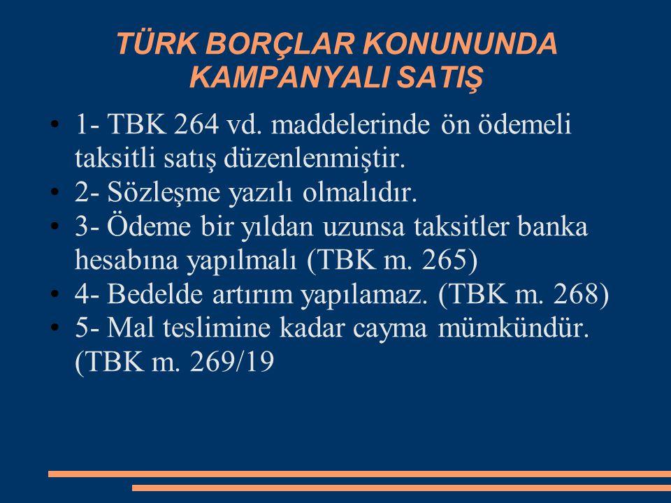 TÜRK BORÇLAR KONUNUNDA KAMPANYALI SATIŞ 1- TBK 264 vd. maddelerinde ön ödemeli taksitli satış düzenlenmiştir. 2- Sözleşme yazılı olmalıdır. 3- Ödeme b