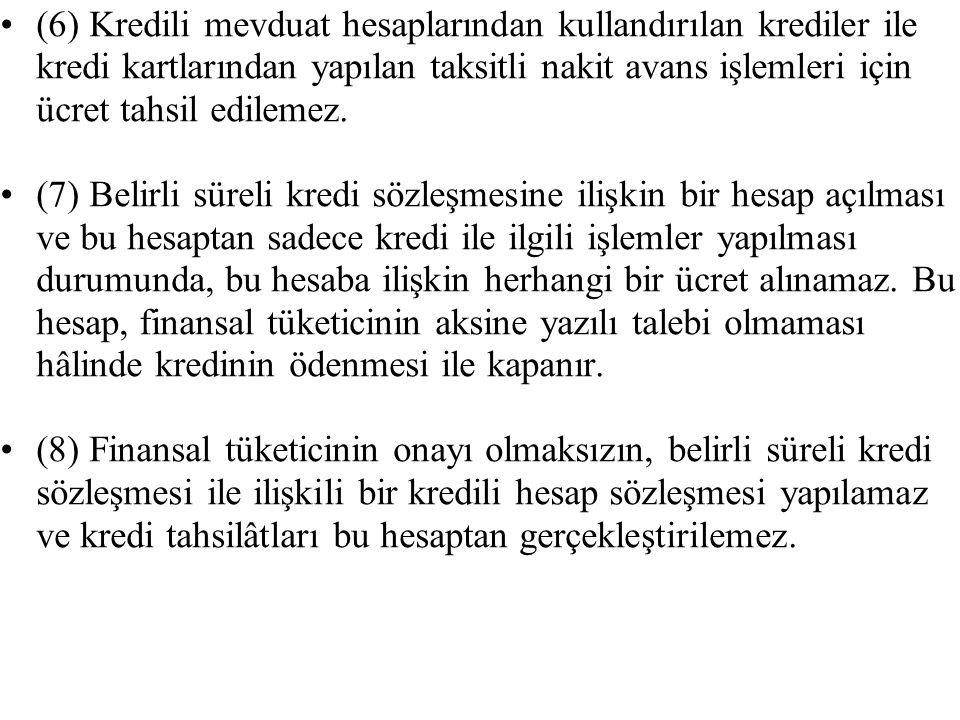 (6) Kredili mevduat hesaplarından kullandırılan krediler ile kredi kartlarından yapılan taksitli nakit avans işlemleri için ücret tahsil edilemez. (7)