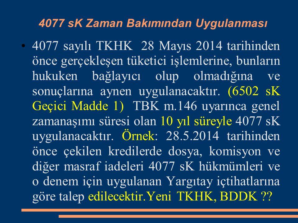 4077 sK Zaman Bakımından Uygulanması 4077 sayılı TKHK 28 Mayıs 2014 tarihinden önce gerçekleşen tüketici işlemlerine, bunların hukuken bağlayıcı olup