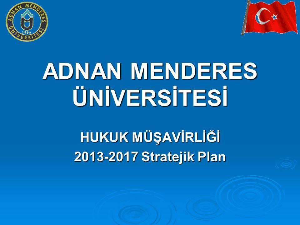 ADNAN MENDERES ÜNİVERSİTESİ HUKUK MÜŞAVİRLİĞİ 2013-2017 Stratejik Plan