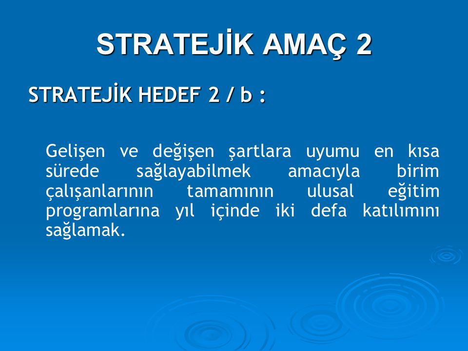 STRATEJİK AMAÇ 2 STRATEJİK HEDEF 2 / b : Gelişen ve değişen şartlara uyumu en kısa sürede sağlayabilmek amacıyla birim çalışanlarının tamamının ulusal