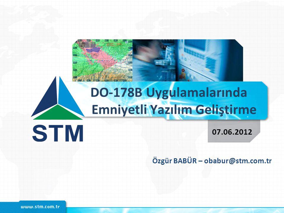 DO-178B Uygulamalarında Emniyetli Yazılım Geliştirme 07.06.2012 Özgür BABÜR – obabur@stm.com.tr