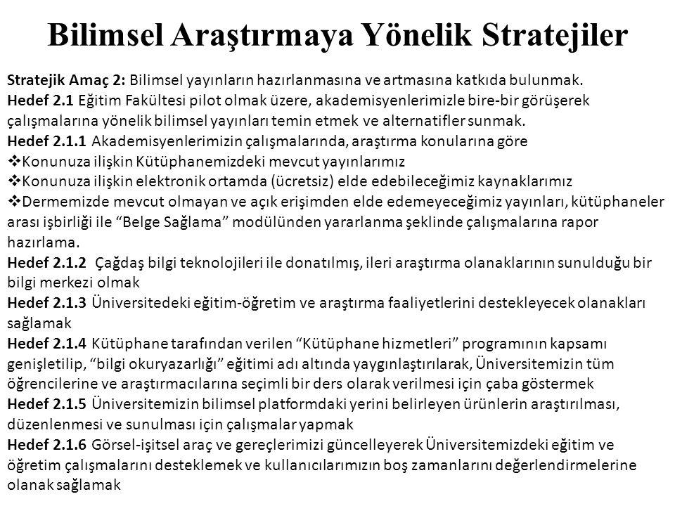 Bilimsel Araştırmaya Yönelik Stratejiler Stratejik Amaç 2: Bilimsel yayınların hazırlanmasına ve artmasına katkıda bulunmak. Hedef 2.1 Eğitim Fakültes