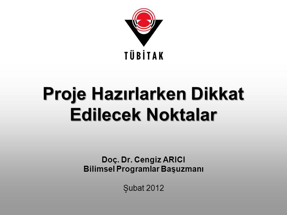 Proje Hazırlarken Dikkat Edilecek Noktalar Doç. Dr. Cengiz ARICI Bilimsel Programlar Başuzmanı Şubat 2012