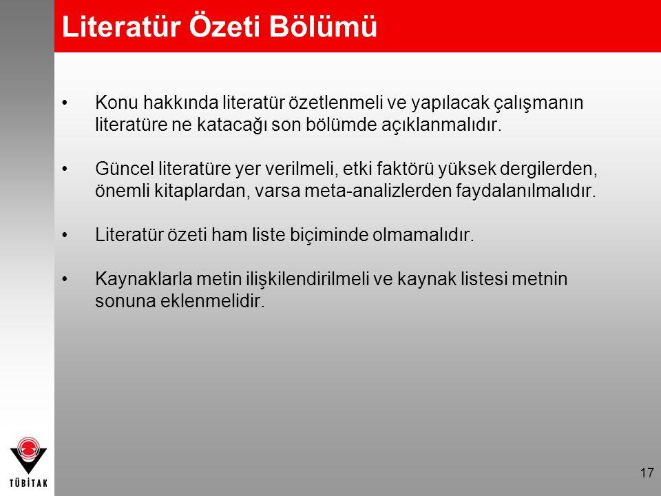 Literatür Özeti Bölümü Konu hakkında literatür özetlenmeli ve yapılacak çalışmanın literatüre ne katacağı son bölümde açıklanmalıdır. Güncel literatür