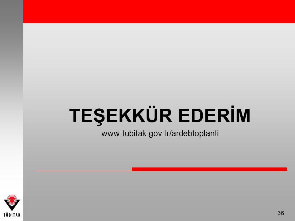 36 TEŞEKKÜR EDERİM www.tubitak.gov.tr/ardebtoplanti