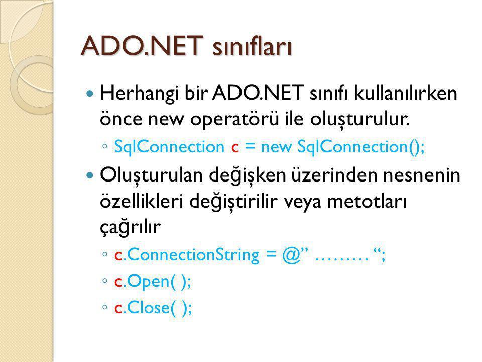 ADO.NET sınıfları Herhangi bir ADO.NET sınıfı kullanılırken önce new operatörü ile oluşturulur. ◦ SqlConnection c = new SqlConnection(); Oluşturulan d