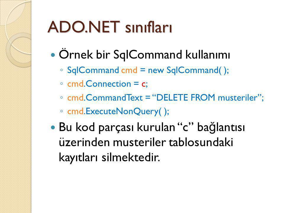 "ADO.NET sınıfları Örnek bir SqlCommand kullanımı ◦ SqlCommand cmd = new SqlCommand( ); ◦ cmd.Connection = c; ◦ cmd.CommandText = ""DELETE FROM musteril"
