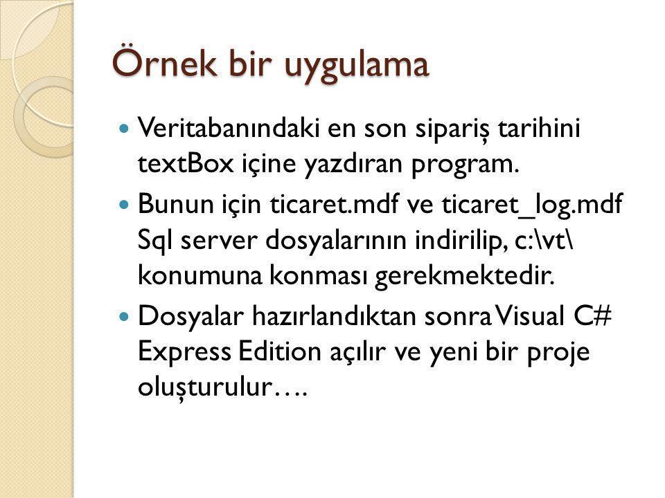 Örnek bir uygulama Veritabanındaki en son sipariş tarihini textBox içine yazdıran program. Bunun için ticaret.mdf ve ticaret_log.mdf Sql server dosyal